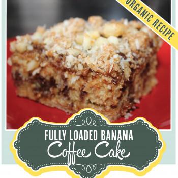 Fully Loaded Banana Coffee Cake - OrganicallyMade.com